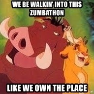 Timon and Pumba - we be walkin' into this Zumbathon like we own the place