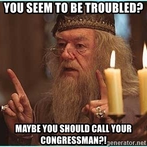 dumbledore fingers - You seem to be troubled?  Maybe you should call your Congressman?!