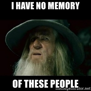 no memory gandalf - I have no memory of these people