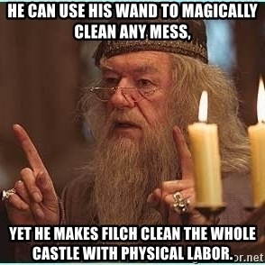 dumbledore fingers - He can use his wand to magically clean any mess, yet he makes Filch clean the whole castle with physical labor.