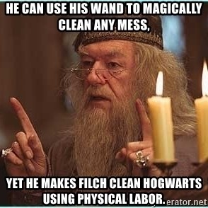 dumbledore fingers - He can use his wand to magically clean any mess, yet he makes Filch clean Hogwarts using physical labor.