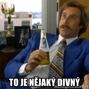 That escalated quickly-Ron Burgundy -  to je nějaký divný