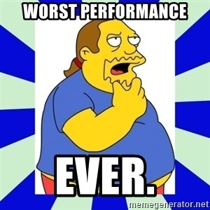 Comic book guy simpsons - Worst Performance Ever.
