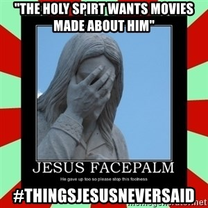 "Jesus Facepalm - ""The Holy Spirt Wants Movies Made About Him"" #ThingsJesusNeverSaid"
