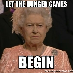 Queen Elizabeth Is Not Impressed  - let the hunger games begin