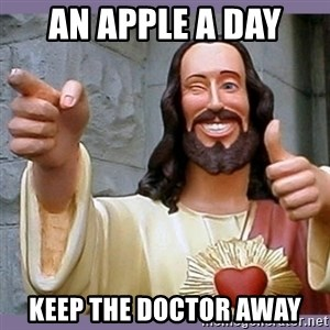buddy jesus - AN APPLE A DAY KEEP THE DOCTOR AWAY