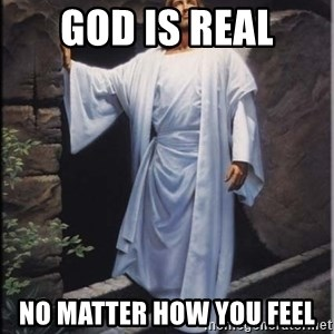 Hell Yeah Jesus - God is real no matter how you feel