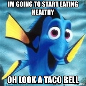 Dory - Im going to start eating healthy Oh look a Taco Bell