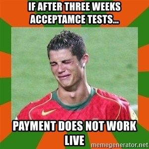 cristianoronaldo - If after three weeks acceptamce tests... payment does not work LIVE