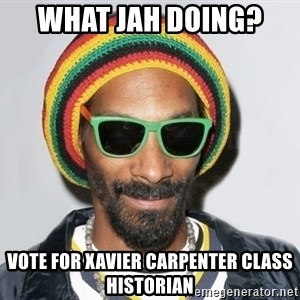 Snoop lion2 - What Jah Doing?  Vote For Xavier Carpenter Class Historian
