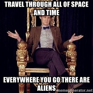 Hipster Doctor Who - TRAVEL THROUGH ALL OF SPACE AND TIME EVERYWHERE YOU GO THERE ARE ALIENS