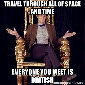 Hipster Doctor Who - TRAVEL THROUGH ALL OF SPACE AND TIME EVERYONE YOU MEET IS BRITISH