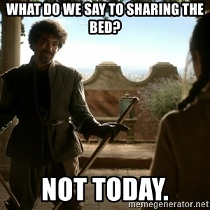 game of thrones dancing maste - What do we say to sharing the bed? Not today.