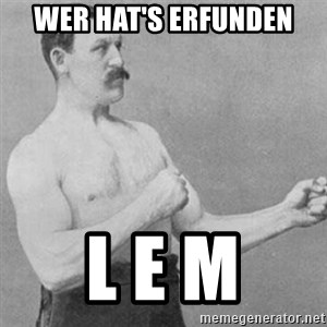 overly manly man - wer hat's erfunden l e m