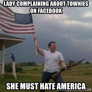Overly patriotic american - lady complaining about townies on facebook she must hate america