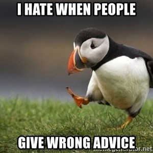 Unpopular Opinion Puffin - i hate when people give wrong advice