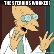 Professor - the steroids worked!