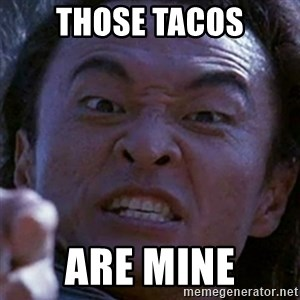 Shang Tsung - those tacos are mine