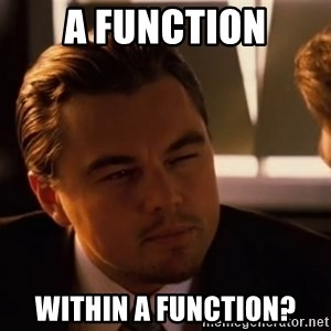 inceptionty - A function within a function?