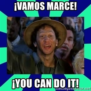 You can do it! - ¡VAMOS MARCE! ¡YOU CAN DO IT!