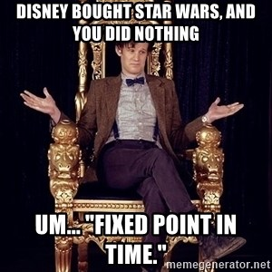 "Hipster Doctor Who - Disney bought Star Wars, and you did nothing um... ""fixed point in time."""