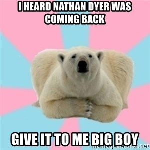 Perfection Polar Bear - I heard Nathan Dyer was coming back  give it to me big boy
