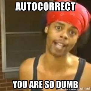 Antoine Dodson - Autocorrect  you are so dumb