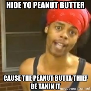 Hide Yo Kids - Hide Yo Peanut Butter Cause The Peanut Butta Thief Be Takin It