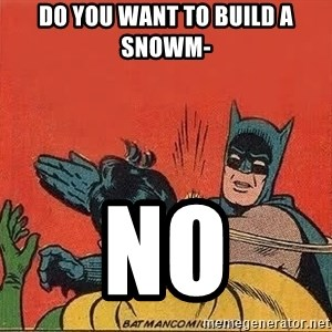 batman slap robin - do you want to build a snowm- no