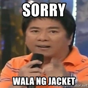willie revillame you dont do that to me - sorry wala ng jacket
