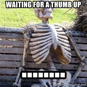 Waiting Skeleton - Waiting for a thumb up ........