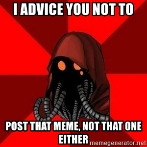 Advice Techpriest - I advice you not to post that meme, not that one either