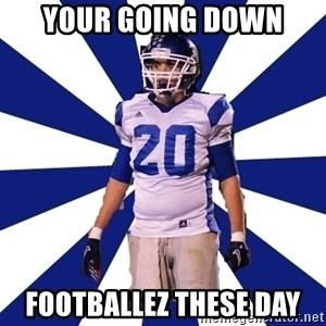 Highschool Football Kid - Your going down Footballez these day