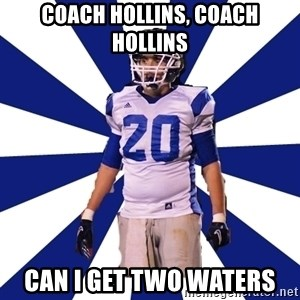 Highschool Football Kid - coach hollins, coach hollins can i get two waters