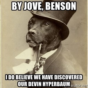 rich dog - By Jove, Benson I do believe we have discovered our Devin Hyperbaum