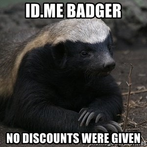 Honey Badger - ID.ME BADGER no discounts were given