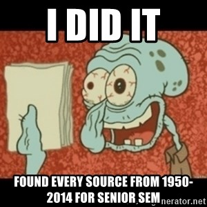 Squidward Tired - I DID IT Found every source from 1950-2014 for Senior sem