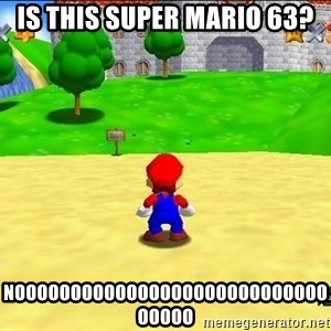 Mario looking at castle - is this super mario 63? nooooooooooooooooooooooooooooooooo