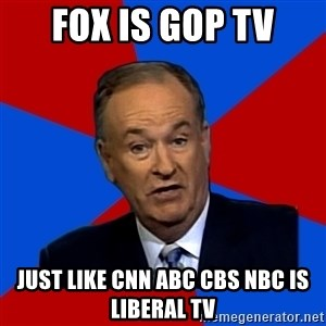 Bill O'Reilly Proves God - fox is GOP TV just like CNN abc cbs nbc is liberal tv