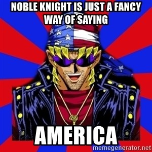 bandit keith - Noble Knight is just a fancy way of saying AMERICA