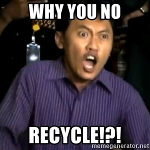 DEMI TUHAN - Why you no Recycle!?!
