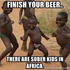 african children dancing - Finish your beer.. there are sober kids in Africa.
