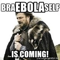 meme Brace yourself - Ebola is coming!