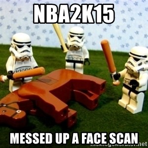 Beating a Dead Horse stormtrooper - Nba2k15 Messed up a Face scan