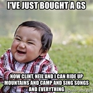 evil asian plotting baby - I've just bought a GS Now Clint, Neil and I can ride up mountains and camp and sing songs and everything