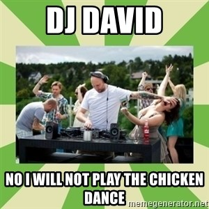 Angry DJ - DJ David No I will not play the chicken dance