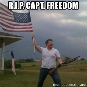Overly patriotic american - R.I.P. Capt. Freedom