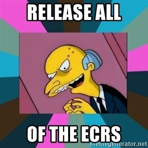 Mr. Burns - RELEASE ALL OF THE ECRs