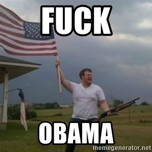 Overly patriotic american - Fuck Obama