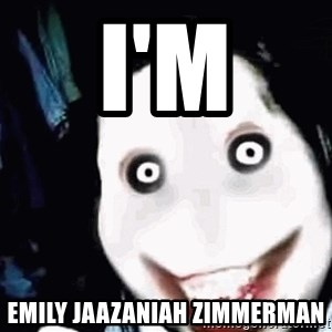 go to sleep - i'm Emily Jaazaniah Zimmerman